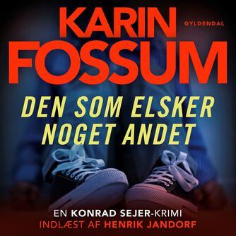 Karin Fossum: Den som elsker noget andet : kriminalroman