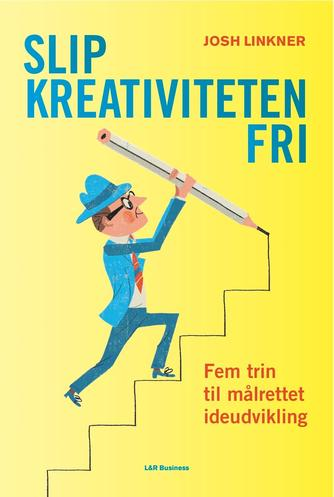 Josh Linkner: Slip kreativiteten fri : fem trin til målrettet ideudvikling