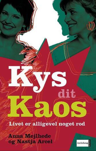 Anna Mejlhede, Nastja Arcell: Kys dit kaos : livet er alligevel noget rod