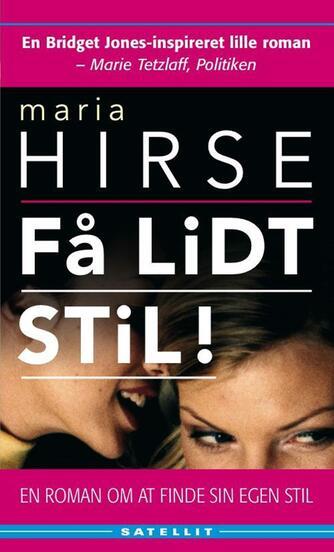 Maria Hirse: Få lidt stil! : en roman om at finde sin egen stil