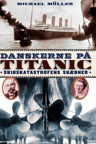 Michael Müller (f. 1985): Danskerne på Titanic : skibskatastrofens skæbner