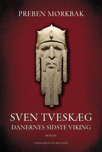 Preben Mørkbak: Sven Tveskæg : danernes sidste viking : roman