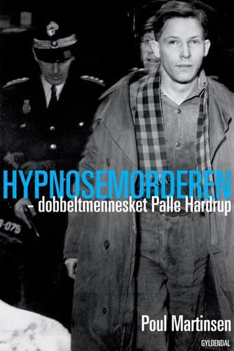 Poul Martinsen (f. 1934-03-03): Hypnosemorderen - dobbeltmennesket Palle Hardrup