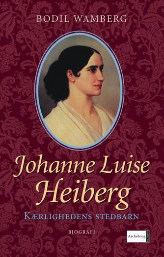 Bodil Wamberg: Johanne Luise Heiberg : kærlighedens stedbarn : biografi