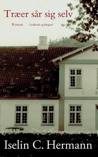 Iselin C. Hermann: Træer sår sig selv : roman