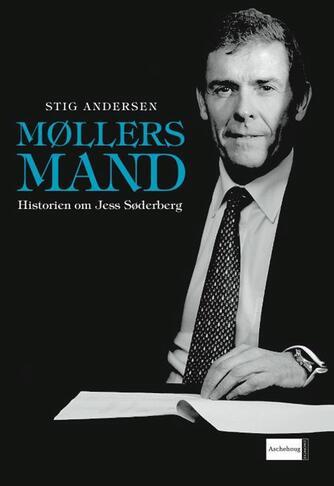 Stig Andersen (f. 1949): Møllers mand : historien om Jess Søderberg