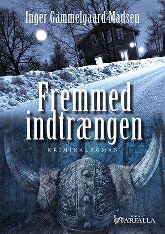 Inger Gammelgaard Madsen: Fremmed indtrængen : kriminalroman