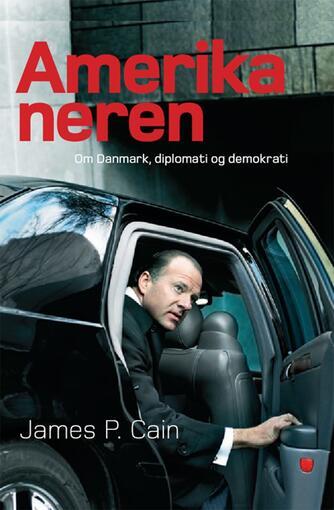 James P. Cain: Amerikaneren : om Danmark, diplomati og demokrati