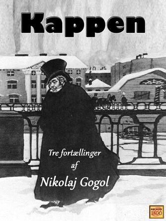N. V. Gogol: Kappen : tre fortællinger