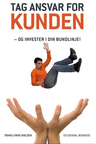 Tomas Lykke Nielsen: Tag ansvar for kunden - og invester i din bundlinje!