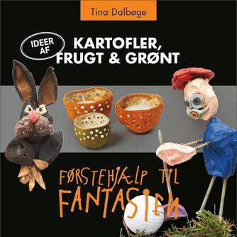 Tina Dalbøge: Kartofler, frugt & grønt