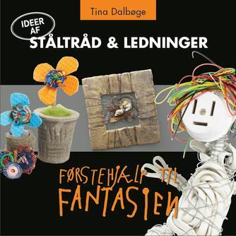 Tina Dalbøge: Ståltråd & ledninger