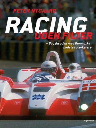 Peter Nygaard (f. 1962): Racing uden filter : bag facaden med Danmarks bedste racerkørere