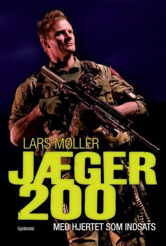 Lars Møller (f. 1962): Jæger 200 : med hjertet som indsats