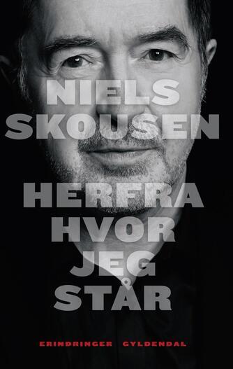 Niels Skousen: Herfra hvor jeg står : erindringer