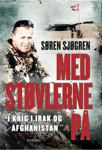 Søren Sjøgren: Med støvlerne på : i krig i Irak og Afghanistan