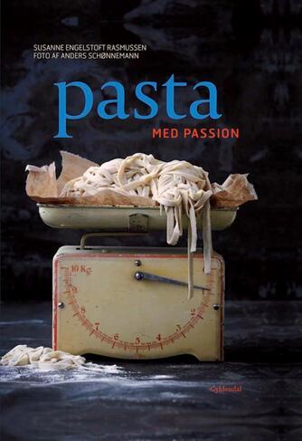 Susanne Engelstoft Rasmussen: Pasta med passion