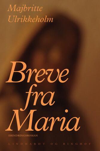 Majbritte Ulrikkeholm: Breve fra Maria : erindringsroman