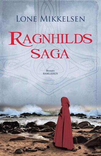 Lone Mikkelsen (f. 1954): Ragnhilds saga : roman