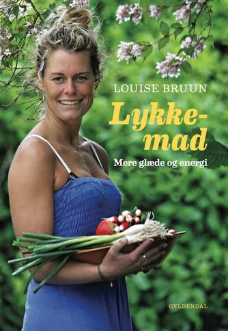 Louise Bruun (f. 1975): Lykkemad : mere glæde og energi