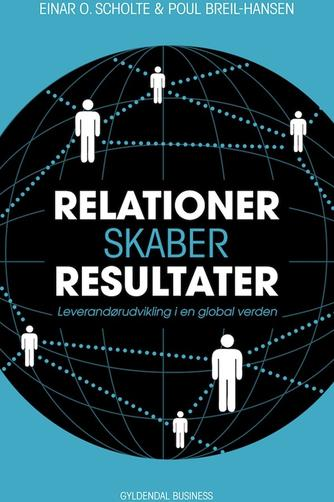 Einar O. Scholte, Poul Breil-Hansen: Relationer skaber resultater : leverandørudvikling i en global verden