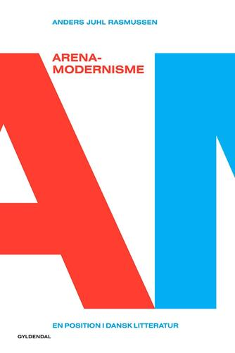 Anders Juhl Rasmussen: Arenamodernisme : en position i dansk litteratur