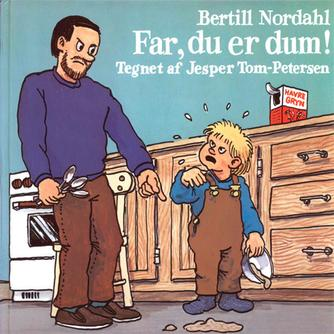 Bertill Nordahl, Jesper Tom-Petersen: Far, du er dum!