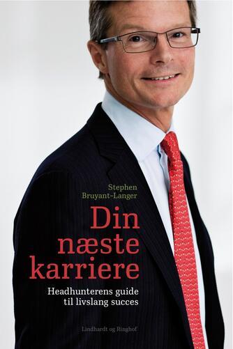 Stephen Bruyant-Langer: Din næste karriere : headhunterens guide til livslang succes