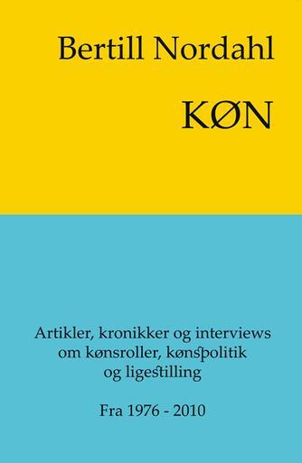 Bertill Nordahl: Køn : et udvalg af artikler, kronikker og interviews om kønsroller, kønspolitik og ligestilling : fra 1976-2010