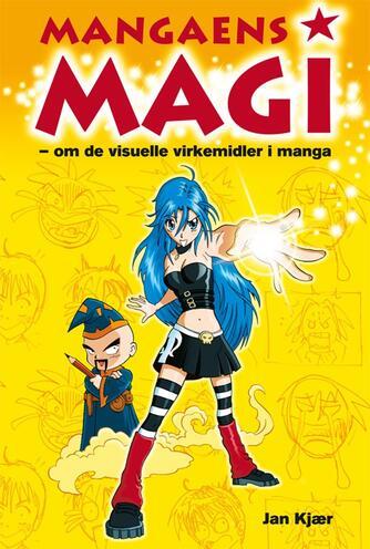 Jan Kjær (f. 1971): Mangaens magi : om de visuelle virkemidler i manga