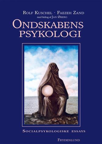 Rolf Kuschel, Faezeh Zand, Jan Øberg: Ondskabens psykologi : socialpsykologiske essays