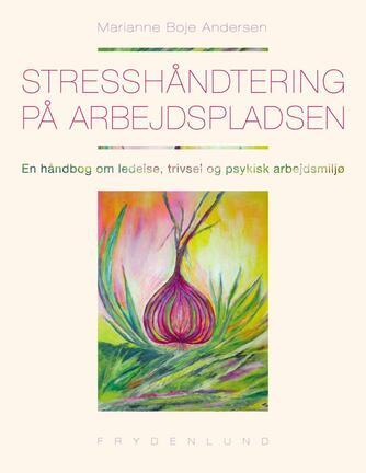 Marianne Boje Andersen: Stresshåndtering på arbejdspladsen : en håndbog om ledelse, trivsel og psykisk arbejdsmiljø