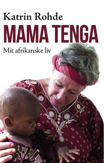 Katrin Rohde: Mama Tenga : mit afrikanske liv