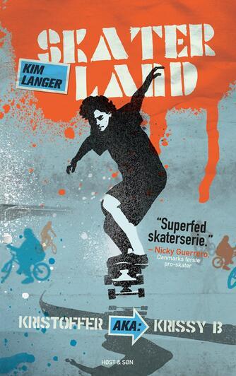 Kim Langer: Skaterland. 1, Kristoffer aka: Krissy B