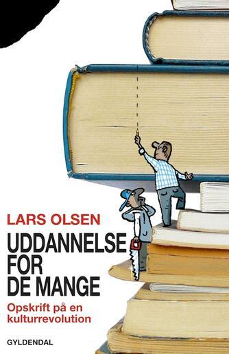 Lars Olsen (f. 1955): Uddannelse for de mange : opskrift på en kulturrevolution