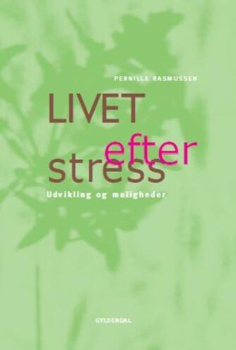 Pernille Rasmussen: Livet efter stress : udvikling og muligheder