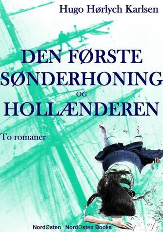 Hugo Hørlych Karlsen: Den første sønderhoning og Hollænderen : to romaner
