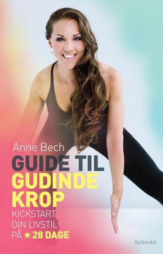 Anne Bech: Guide til gudindekrop : kickstart din livsstil på 28 dage
