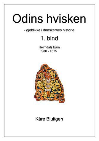 Kåre Bluitgen: Odins hvisken : øjeblikke i danskernes historie. 1. bind, Heimdals børn : 980-1375