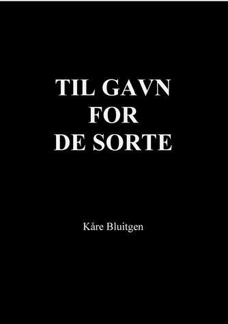 Kåre Bluitgen: Til gavn for de sorte : om tilslørede øjne i den danske indvandrerdebat