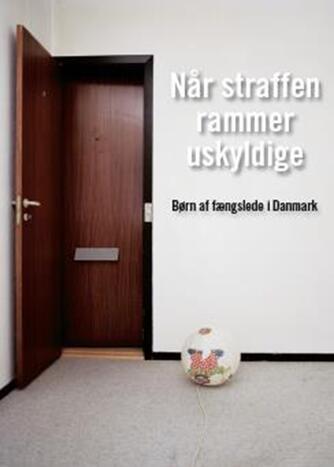 Janne Jakobsen, Peter Scharff Smith: Når straffen rammer uskyldige : børn af fængslede i Danmark
