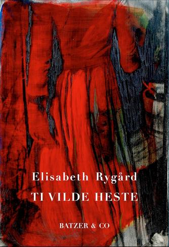 Elisabeth Rygård: Ti vilde heste : roman