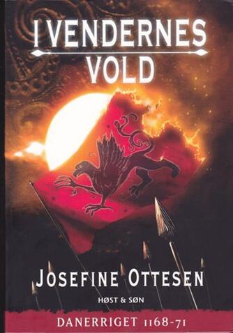 Josefine Ottesen: I vendernes vold : Danerriget 1168-71