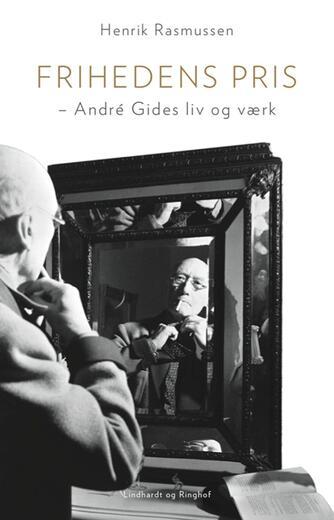 Henrik Rasmussen (f. 1964): Frihedens pris : André Gides liv og værk