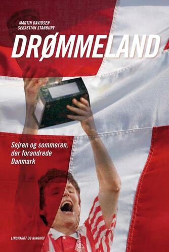 Martin Davidsen, Sebastian Stanbury: Drømmeland : sejren og sommeren, der forandrede Danmark