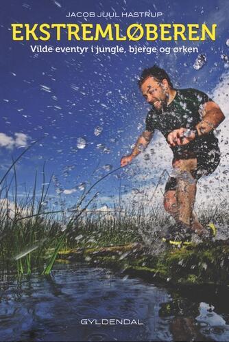 Jacob Juul Hastrup (f. 1970), Danni Travn: Ekstremløberen : vilde eventyr i jungle, bjerge og ørken