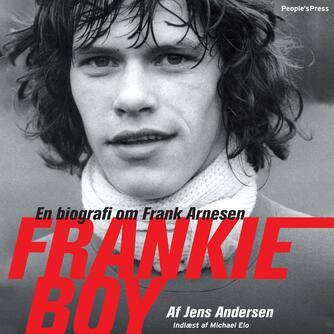 Jens Andersen (f. 1955): Frankie Boy : en biografi om Frank Arnesen