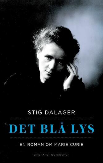 Stig Dalager: Det blå lys : en roman om Marie Curie