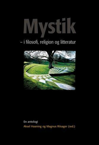 : Mystik - i filosofi, religion og litteratur : en antologi