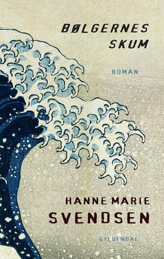 Hanne Marie Svendsen (f. 1933): Bølgernes skum : roman